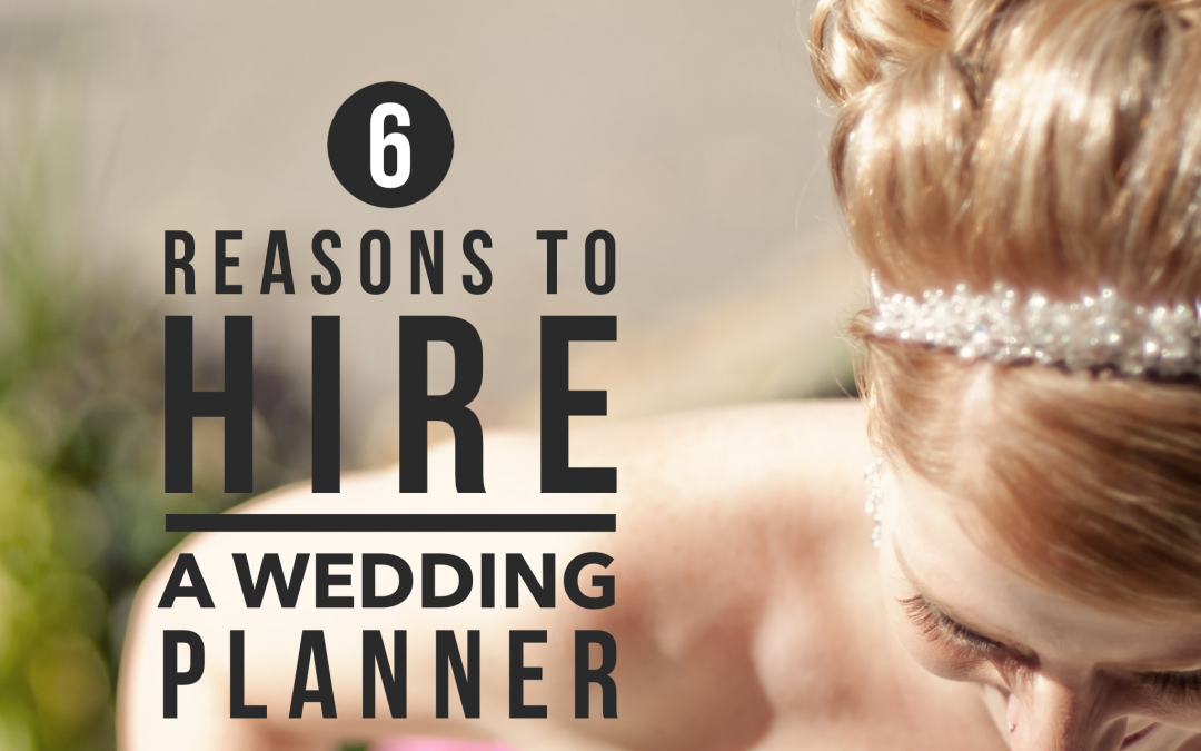 6 Reasons to Hire a Wedding Planner